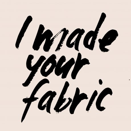 I made your fabric