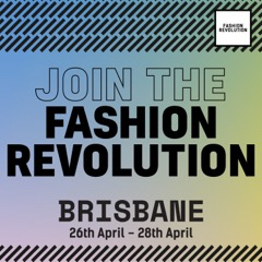 Fashion Revolution • Brisbane 3 Day Event