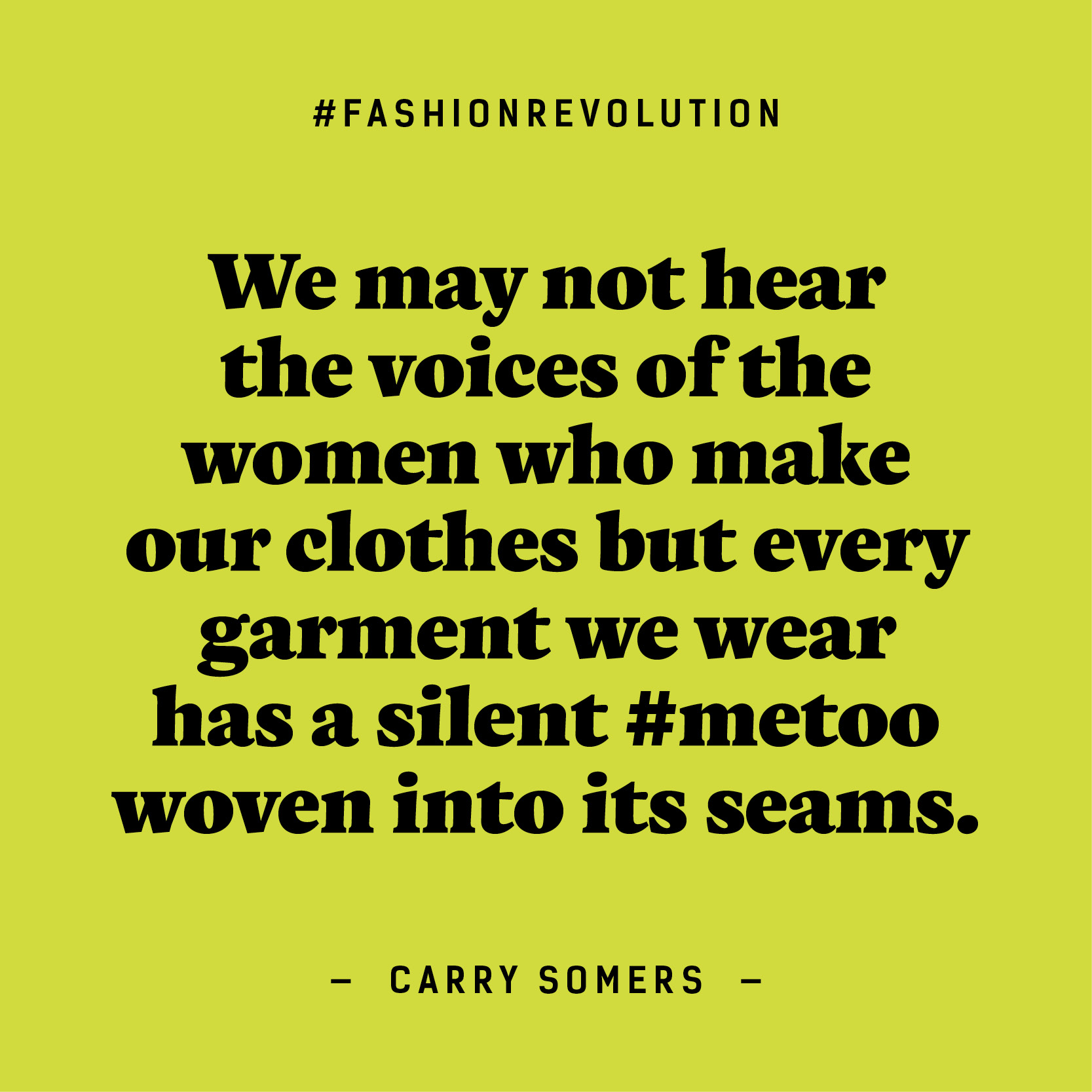bf5acda2615 ... but every garment they make has a silent #MeToo woven into its seams.  At Fashion Revolution, we believe positive change in the fashion industry  is ...