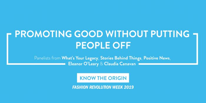 Promoting Good Without Putting People Off Panel | Know The Origin - Fashion  Revolution